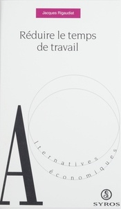 Jacques Rigaudiat et Denis Clerc - Réduire le temps de travail.