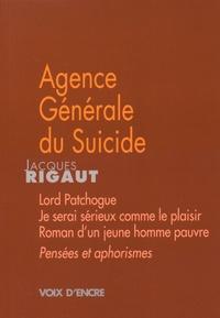 Jacques Rigaut - Agence Générale du Suicide - Suivi de Lord Patchogue ; Lignes ; Je serai sérieux comme le plaisir ; Roman d'un jeune homme pauvre ; Demande d'emploi ; Journal ; et suivi de Pensées et aphorismes.