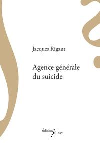 Jacques Rigaut - Agence générale du suicide.
