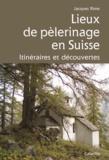 Jacques Rime - Lieux de pélerinage en Suisse - Itinéraires et découvertes.