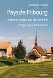 Jacques Rime - Pays de Fribourg entre espace et sacré, 25 excursions.