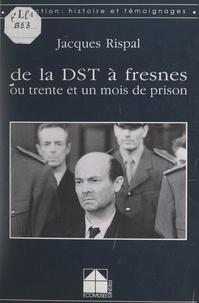 Jacques Rispal et Françoise Wasserman - De la DST à Fresnes - Ou Trente et un mois de prison.
