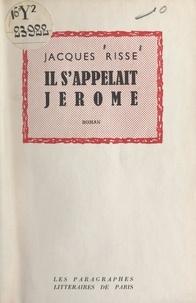 Jacques Risse - Il s'appelait Jérôme.