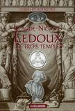 Jacques Rittaud-Hutinet - Claude-Nicolas Ledoux - Les trois temples.