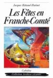 Jacques Rittaud-Hutinet - Les fêtes en Franche-Comté.