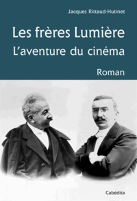 Jacques Rittaud-Hutinet - Les frères Lumière - L'aventure du cinéma.