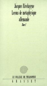Jacques Rivelaygue - Leçons de métaphysique allemande T01.
