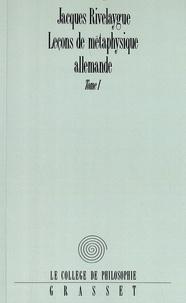 Jacques Rivelaygue - Leçons de métaphysique allemande - Tome 1.