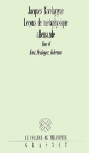 Jacques Rivelaygue - Leçons de métaphysique allemande. - Tome 2, Kant, Heidegger, Habermas.