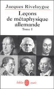 Jacques Rivelaygue - Leçons de métaphysique allemande. - Tome 1, De Leibniz à Hegel.