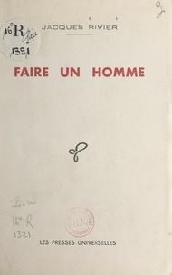 Jacques Rivier - Faire un homme.