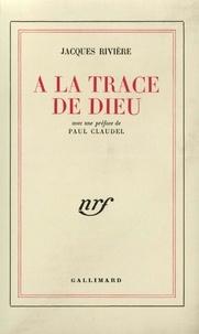 Jacques Rivière et Paul Claudel - À la trace de Dieu.