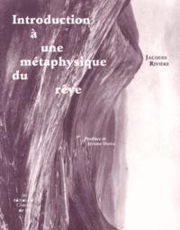 Jacques Rivière - Introduction à une métaphysique du rêve.