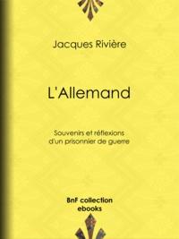 Jacques Rivière - L'Allemand - Souvenirs et Réflexions d'un prisonnier de guerre.