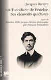 Jacques Rivière et François Trémolières - La Théodicée de Fénelon ses éléments quiétistes - Suivi de Fénelon 1908 : Jacques Rivière philosophe.