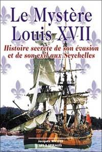 Jacques Rivière - Le mystère Louis XVII - Histoire secrète de son évasion et de son exil aux Seychelles.