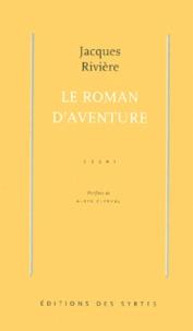 Jacques Rivière - Le roman d'aventure.