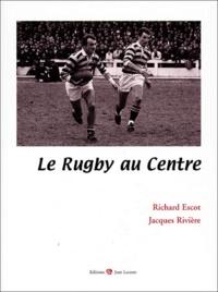 Jacques Rivière et Richard Escot - Le rugby au centre.