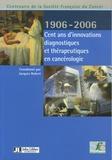 Jacques Robert - Cent ans d'innovations diagnostiques et thérapeutiques en cancérologie - Centenaire de la Société française du Cancer, Edition bilingue français-anglais.