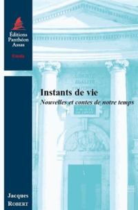 Jacques Robert - Instants de vie - Nouvelles et contes de notre temps.
