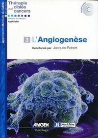Jacques Robert - L'Angiogenèse.