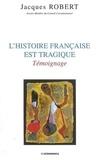 Jacques Robert - L'Histoire française est tragique - Témoignage.