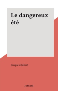 Jacques Robert - Le dangereux été.