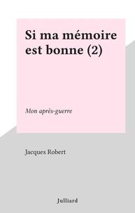 Jacques Robert - Si ma mémoire est bonne (2) - Mon après-guerre.