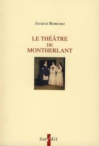 Jacques Robichez - Le théâtre de Montherlant.