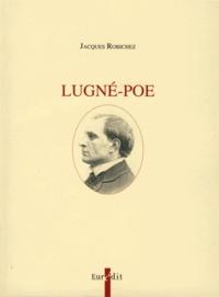 Jacques Robichez - Lugné-Poe.