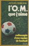 Jacques Robichon - L'O.M. que j'aime - Radioscopie d'une équipe de football.