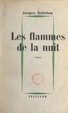 Jacques Robichon - Les flammes de la nuit.
