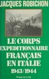 Jacques Robichon - Les Français en Italie - Le corps expéditionnaire français de Naples à Sienne, 1943-1944.