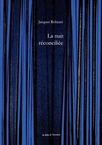 Jacques Robinet - La nuit réconciliée.