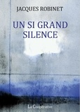 Jacques Robinet - Un si grand silence.