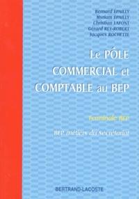 Jacques Rochette et Bernard Epailly - Le pôle commercial et comptable au BEP - Terminale BEP, BEP métiers du secrétariat.