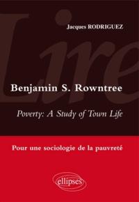 Jacques Rodriguez - Lire Benjamin Rowntree, Poverty : A Study of Town Life - Pour une sociologie de la pauvreté.