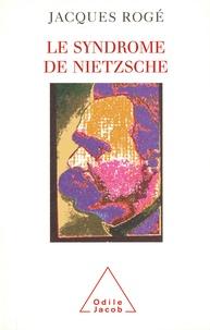 Jacques Rogé - Le syndrome de Nietzsche.