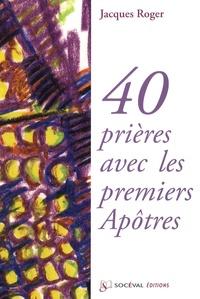 Jacques Roger - 40 prières avec les premiers Apôtres.