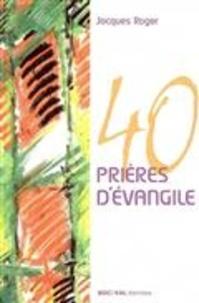 Jacques Roger - 40 prières d'évangile.
