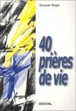 Jacques Roger - 40 prières de vie.
