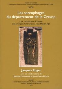 Jacques Roger et Richard Delhoume - Les sarcophages du département de la Creuse - Une contribution à l'étude des pratiques funéraires du haut Moyen Age.