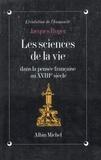Jacques Roger - Les Sciences de la vie dans la pensée française au XVIIIè siècle.