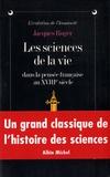Jacques Roger - Les sciences de la vie dans la pensée française du XVIIIe siècle - La génération des animaux de Descartes à l'Encyclopédie.