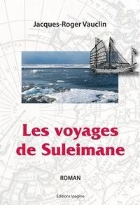 Jacques-roger Vaucli - Les voyages de Suleimane.