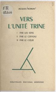 Jacques Roiron - Vers l'unité trine - Par les sens, par le cerveau, par le cœur.