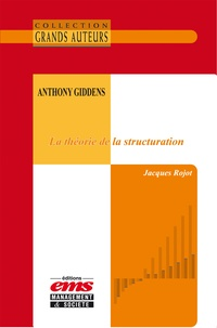 Jacques Rojot - Anthony Giddens, La théorie de la structuration.