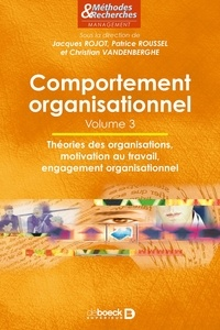 Jacques Rojot et Patrice Roussel - Comportement organisationnel - Volume 3, Théories des organisations, motivation au travail, engagement organisationnel.