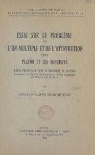 Jacques Rolland de Renéville - Essai sur le problème de l'un-multiple et de l'attribution chez Platon et les sophistes - Thèse principale pour le doctorat ès lettres.