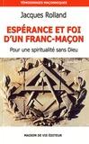 Jacques Rolland - Espérance et foi d'un franc-maçon.